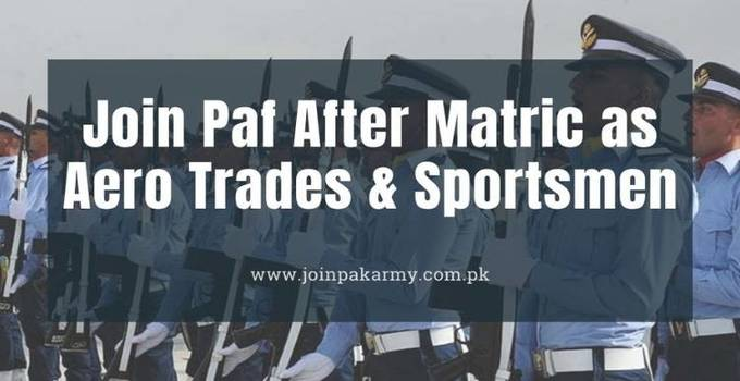 Join PAF After Matric as Aero Trades & Sportsmen (Eligibility & Selection Procedure)